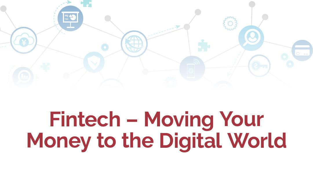 Fintech – Moving Your Money to the Digital World